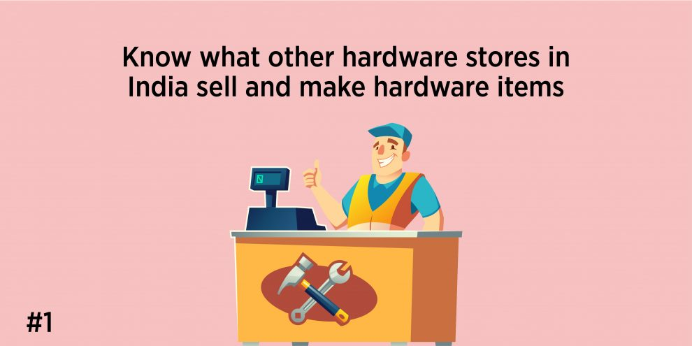 1. Know what other hardware stores in India sell and makehardware items