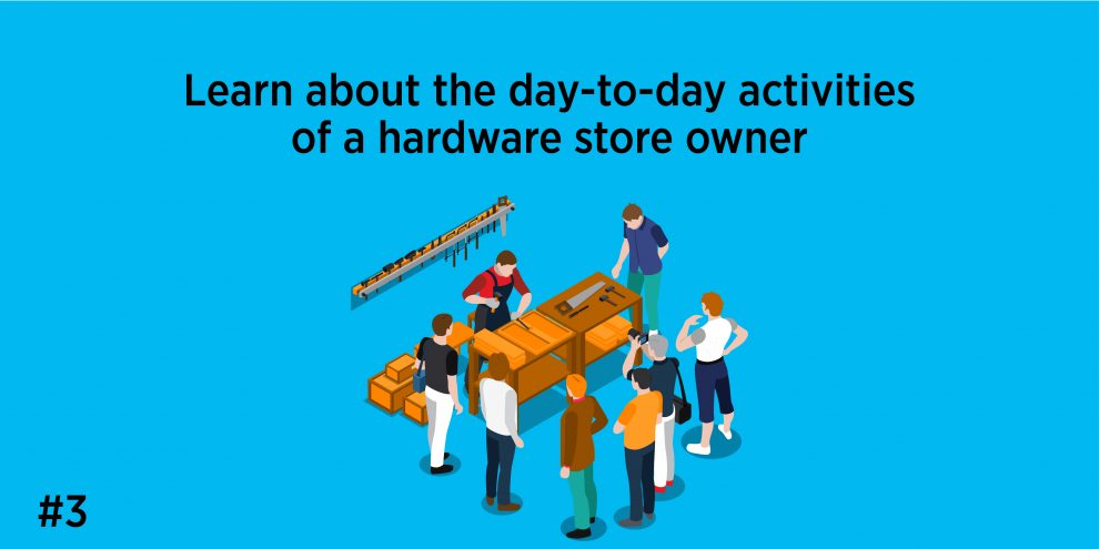 3. Learn about the day-to-day activities of a hardware store owner