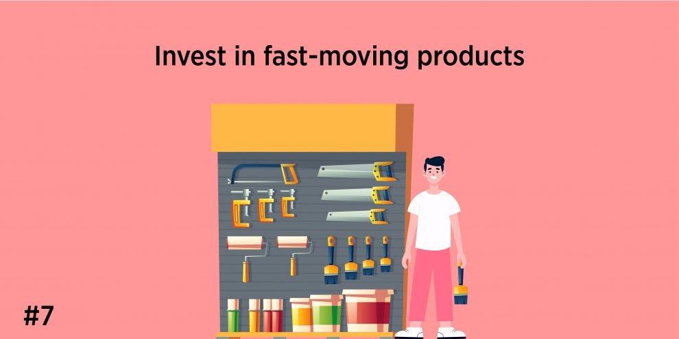 7. Invest in fast-moving products