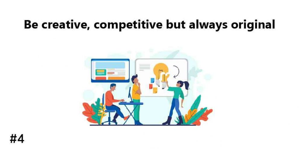 Be creative, competitive but always original