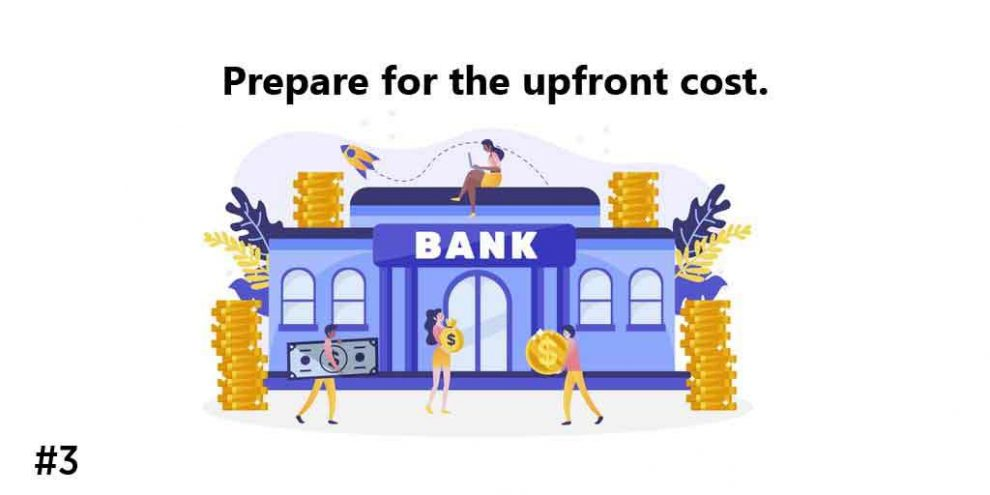 Prepare for the upfront cost
