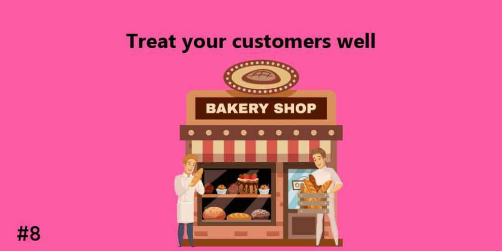 Treat your customers well