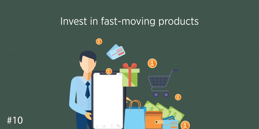 Invest in fast-moving products