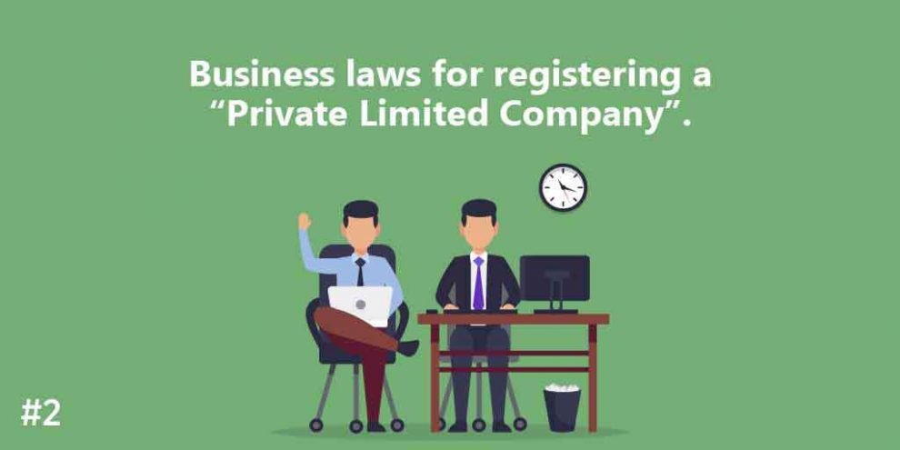 """Business laws for registering a """"Private Limited Company""""."""