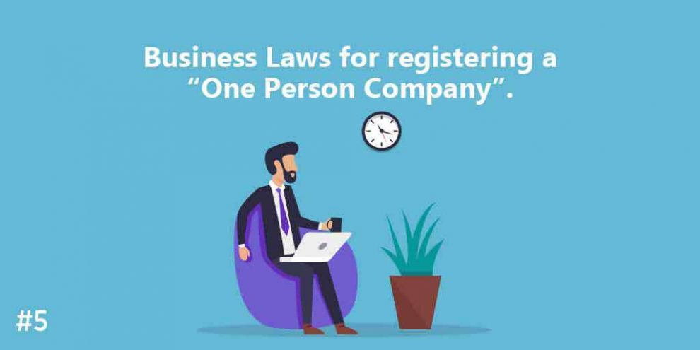 "Business Laws for registering a ""One Person Company""."