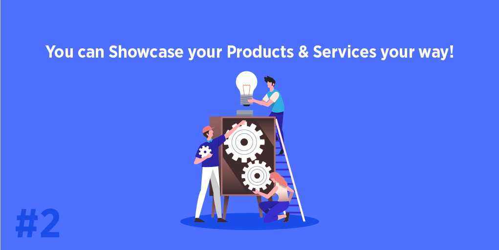 You can Showcase your Products & Services!