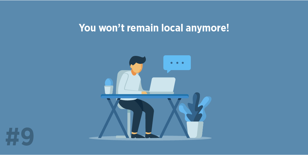 You won't remain local anymore!