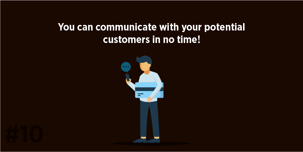 You can communicate with your potential customers in no time!