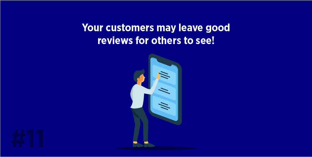 Your customers may leave good reviews for others to see!