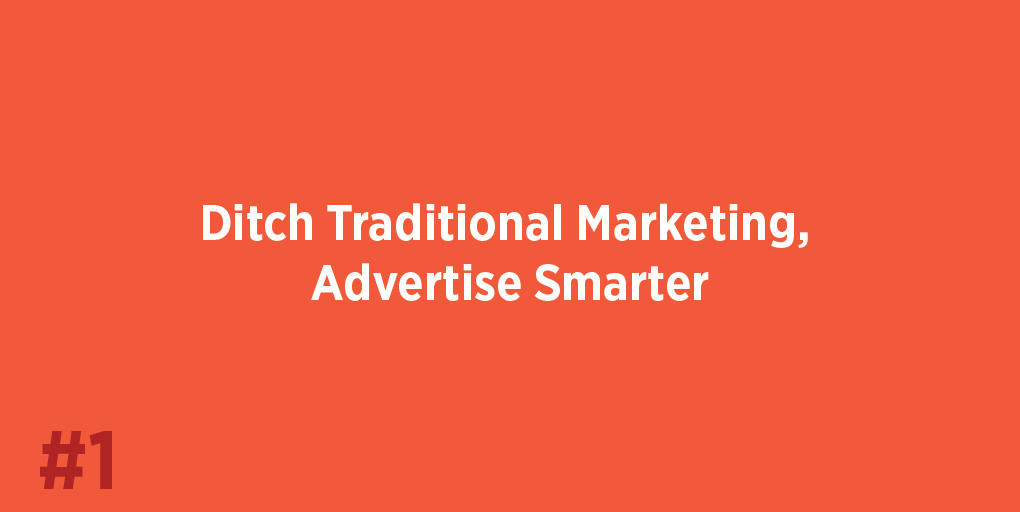 Ditch Traditional Marketing, Advertise Smarter