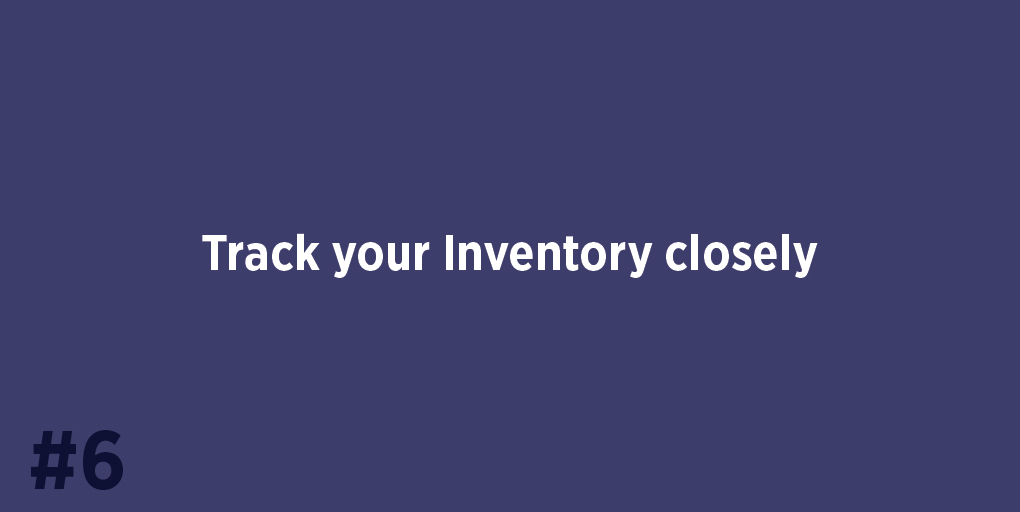 Track your Inventory closely