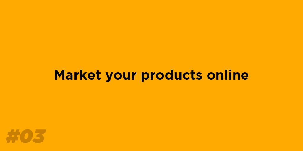 Market your products online.