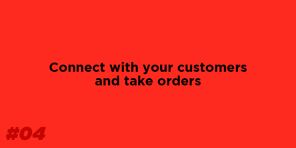 Connect with your customers and take orders.