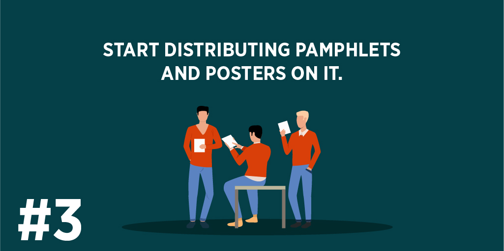 Start Distributing Pamphlets and Posters on it.