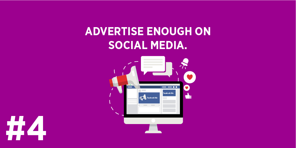 Advertise enough on Social Media.