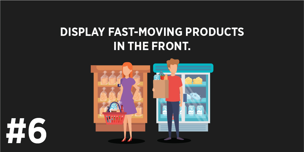 Display fast-moving products in the front.