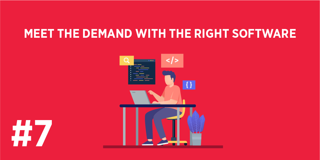 Meet the demand with the right software.