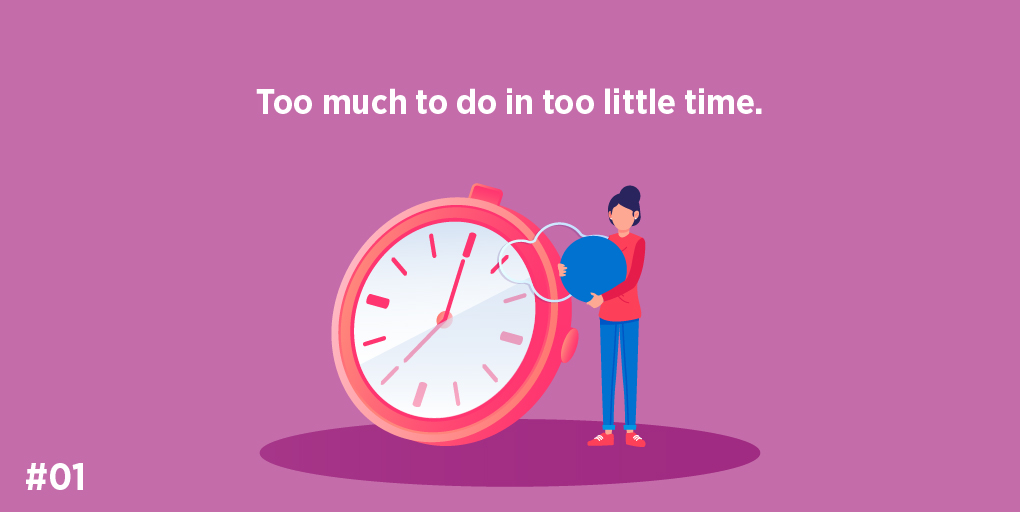 Too much to do in too little time.