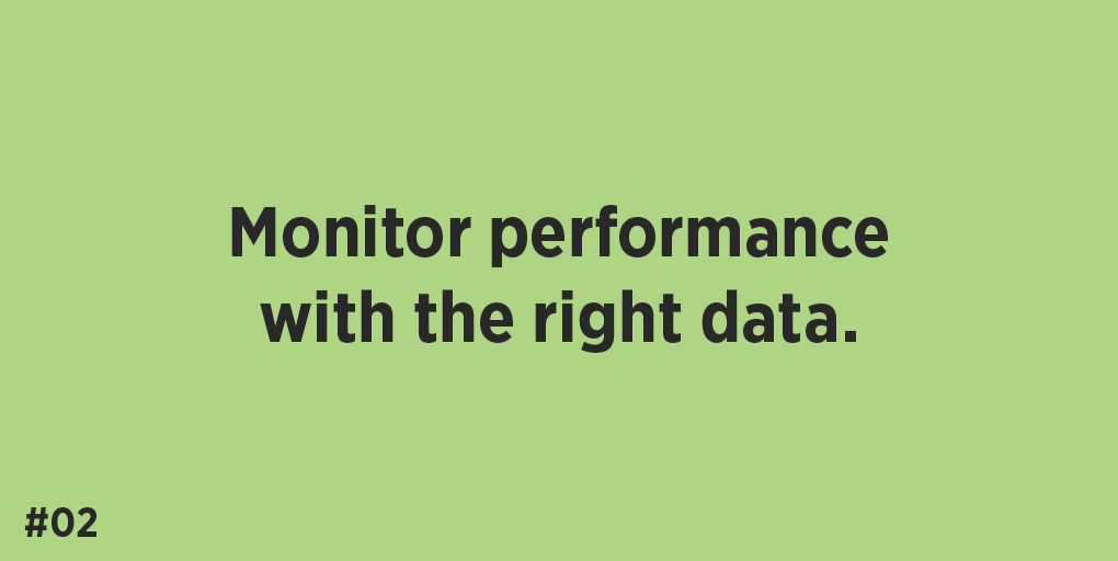 Monitor performance with the right data.