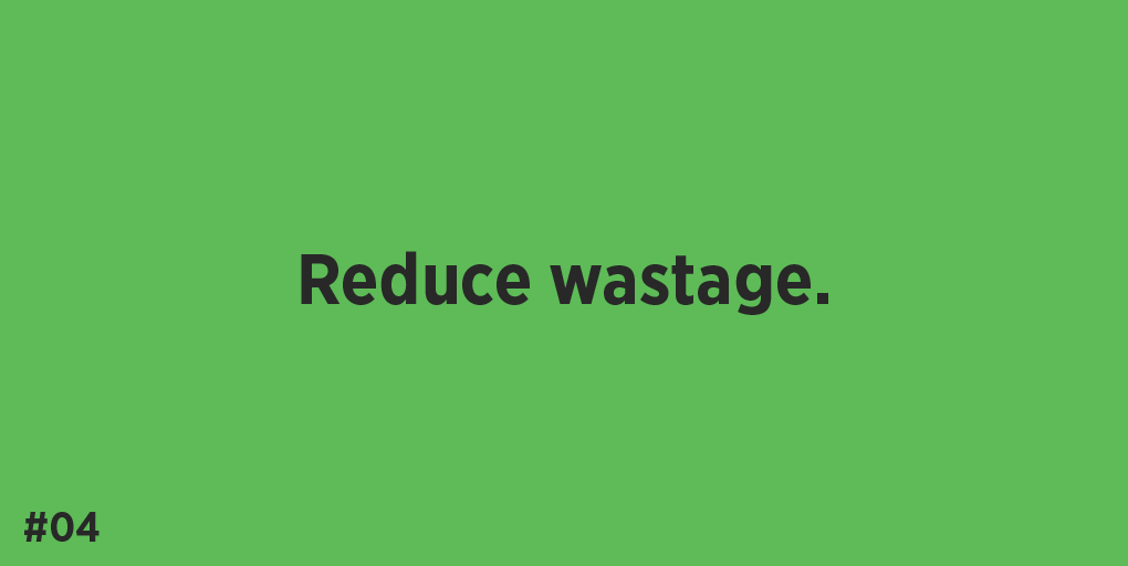 Reduce wastage.