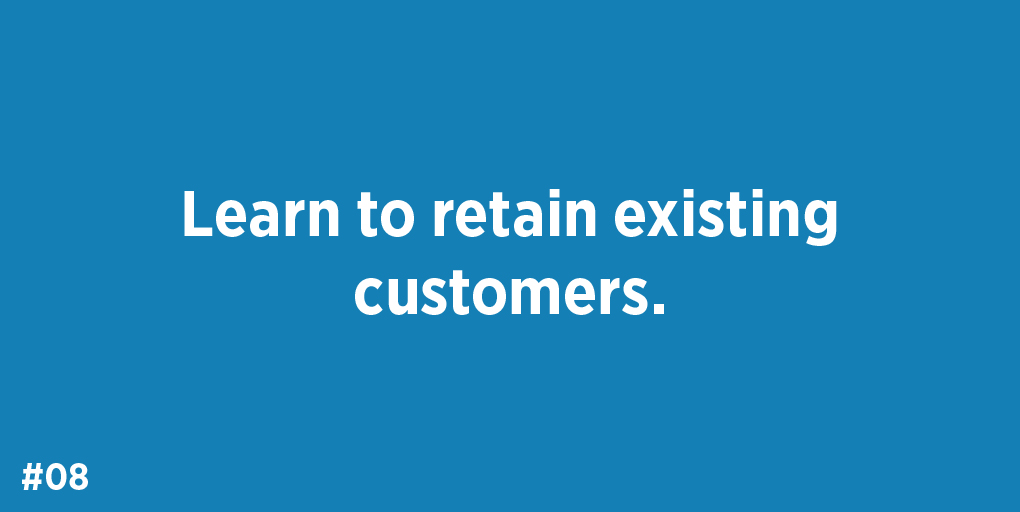 Learn to retain existing customers.