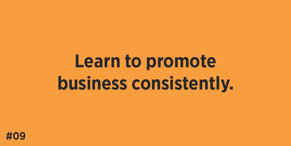Learn to promote business consistently.