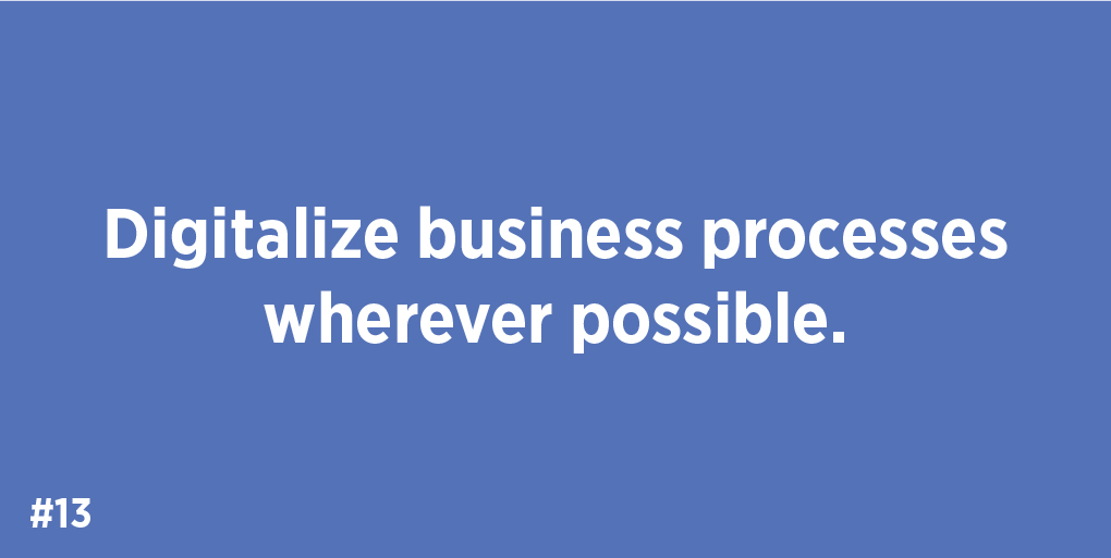 Digitalize business processes wherever possible.
