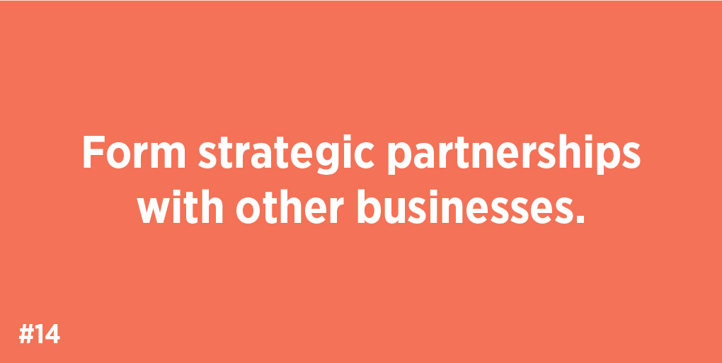 Form strategic partnerships with other businesses.