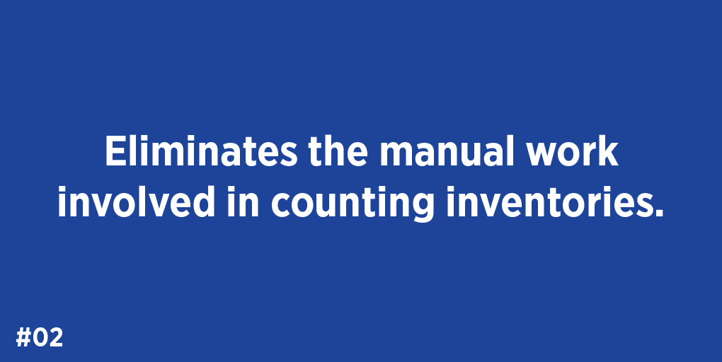 Eliminates the manual work involved in counting inventories.