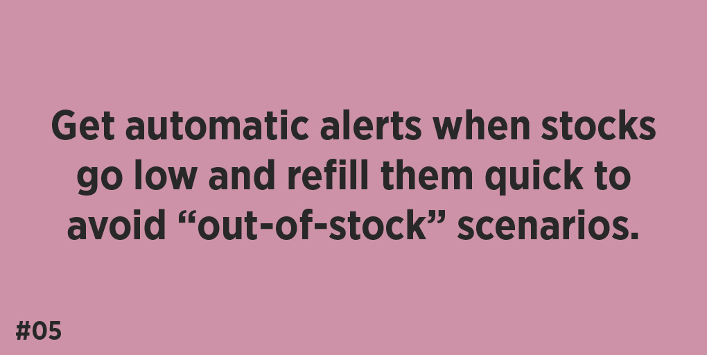 """Get automatic alerts when stocks go low and refill them quick to avoid """"out-of-stock"""" scenarios."""
