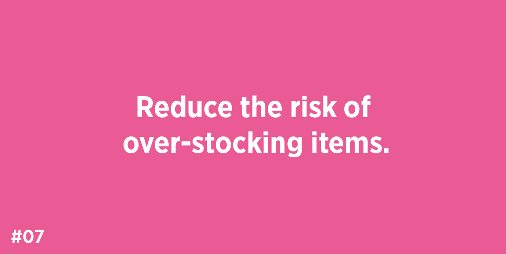 Reduce the risk of over-stocking items.
