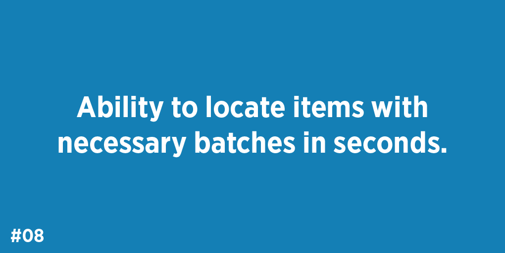 Ability to locate items with necessary batches in seconds.