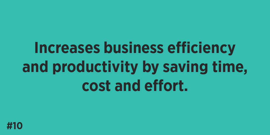 Increases business efficiency and productivity by saving time, cost and effort.