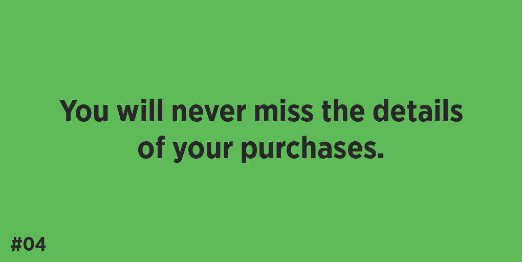 You will never miss the details of your purchases.