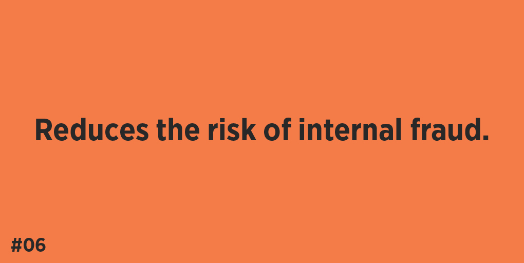 Reduces the risk of internal fraud.
