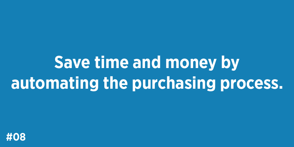 Save time and money by automating the purchasing process.