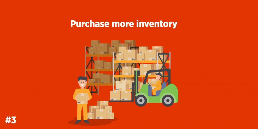 Purchase more inventory.