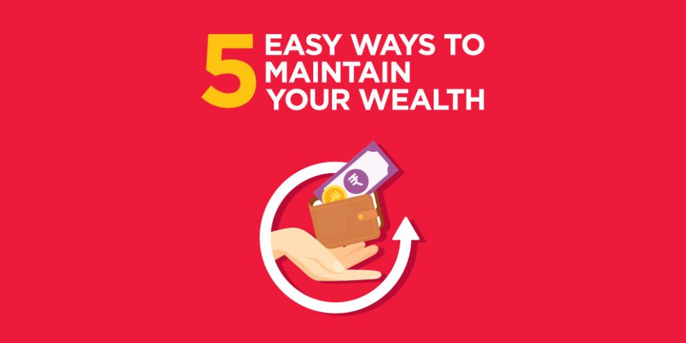 5 easy ways to maintain your wealth