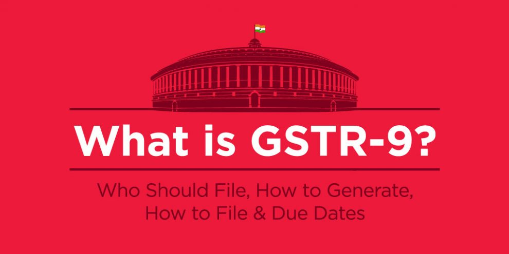 Latest GST News – What is GSTR-9? Who Should File, How to Generate, How to File & Due Dates