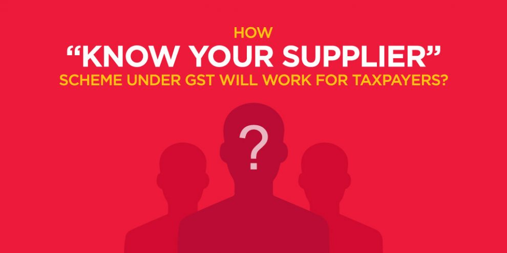 """How """"Know Your Supplier"""" Scheme Under GST Will Work For Taxpayers?"""