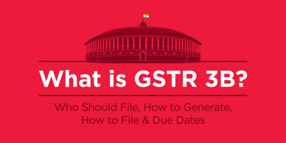 Latest GST News - What is GSTR 3B? Who Should File, How to Generate, How to File & Due Dates