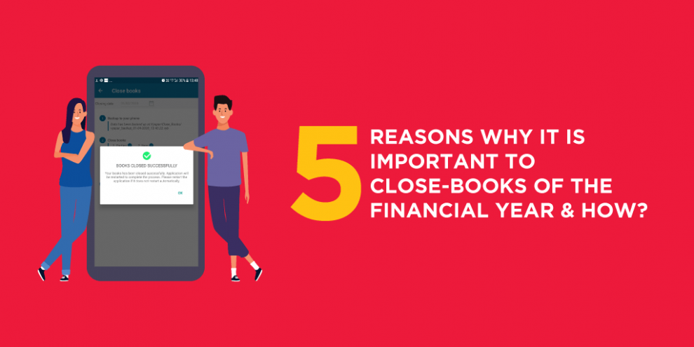 5 Reasons Why It Is Important To Close-Books Of The Financial Year & How?