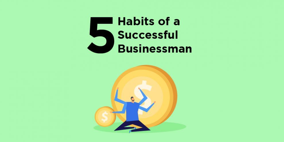 5 Habits Of A Successful Businessman