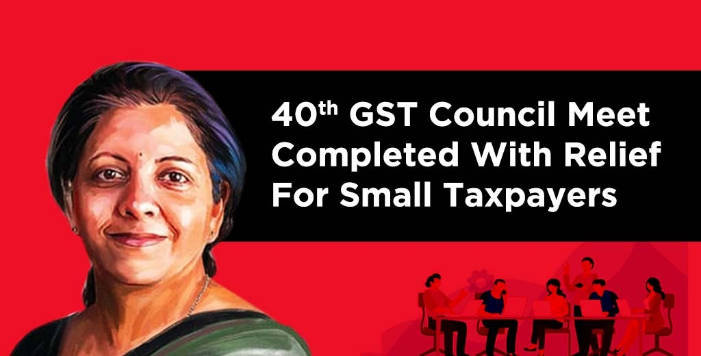 40th GST Council Meet Completed With Relief For Small Taxpayers
